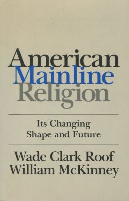 American Mainline Religion: Its Changing Shape and Future