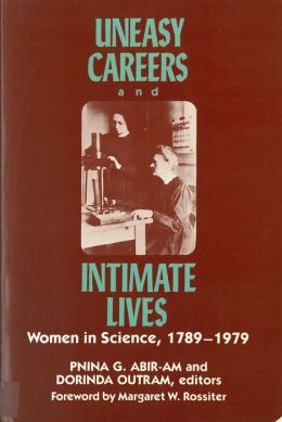 Uneasy Careers and Intimate Lives: Women in Science, 1789-1979
