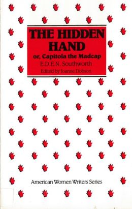 The Hidden Hand: Or, Capitola the Madcap by E. D. E. N. Southworth