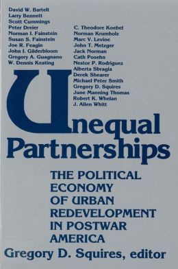 Unequal Partnerships: The Political Economy of Urban Redevelopment in Postwar America