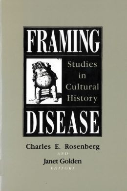 Framing Disease: Studies in Cultural History
