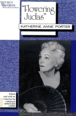 Flowering Judas: Katherine Anne Porter