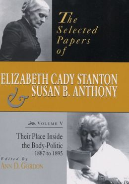 The Selected Papers of Elizabeth Cady Stanton and Susan B. Anthony: Their Place Inside the Body-Politic, 1887 to 1895