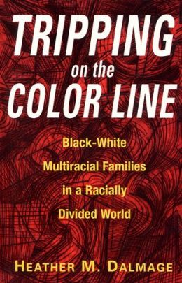 Tripping on the Color Line: Black-White Multiracial Families in a Racially Divided World