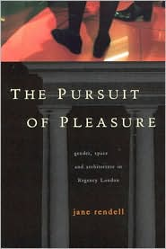 The Pursuit of Pleasure: Gender, Space and Architecture in Regency London