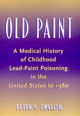 Old Paint: A Medical History of Childhood Lead-Paint Poisoning in the United States to 1980