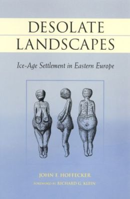 Desolate Landscapes: Ice-Age Settlement in Eastern Europe