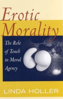 Erotic Morality: The Role of Touch in Moral Agency