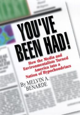 You've Been Had!: How the Media and Environmentalists Turned America into a Nation of Hypochondriacs