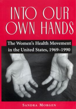 Into Our Own Hands: The Women's Health Movement in the United States, 1969-1990