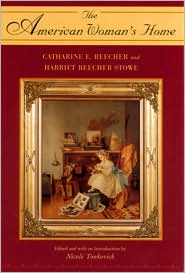 The American Woman's Home: Or, Principles of Domestic Science by Catherine E. Beecher and Harriet Beecher Stowe