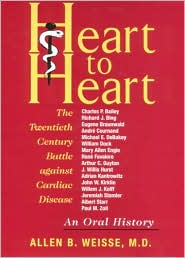 Heart to Heart: The Twentieth Century Battle against Cardiac Disease: An Oral History