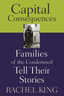 Capital Consequences: Families of the Condemned Tell Their Stories