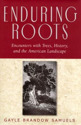 Enduring Roots: Encounters with Trees, History, and the American Landscape