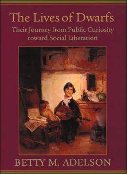 The Lives of Dwarfs: Their Journey from Public Curiosity toward Social Liberation