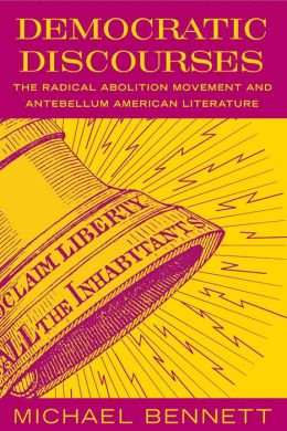 Democratic Discourses: The Radical Abolition Movement and Antebellum American Literature