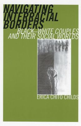 Navigating Interracial Borders: Black-White Couples and Their Social Worlds