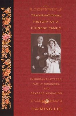The Transnational History of a Chinese Family: Immigrant Letters, Family Business, and Reverse Migration