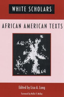 White Scholars/African American Texts