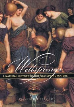 Wellsprings: A Natural History of Bottled Spring Waters