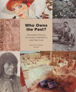 Who Owns the Past?: Cultural Policy, Cultural Property, and the Law