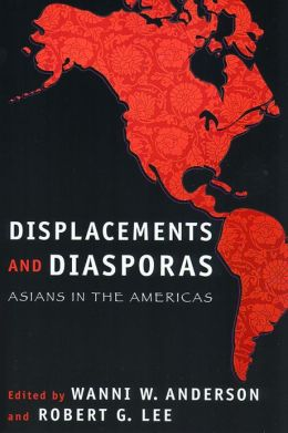 Displacements and Diasporas: Asians in the Americas