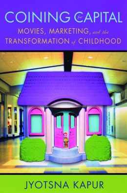 Coining for Capital: Movies, Marketing, and the Transformation of Childhood