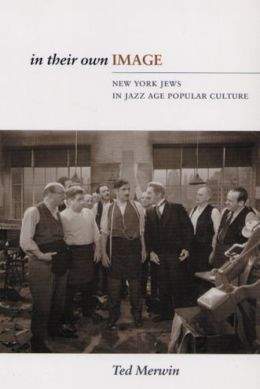 In Their Own Image: New York Jews in Jazz Age Popular Culture