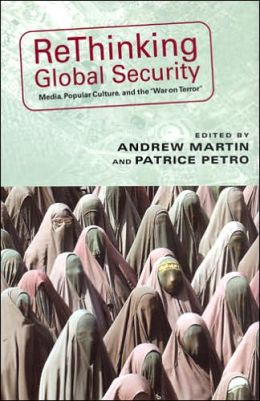 Rethinking Global Security: Media, Popular Culture, and the