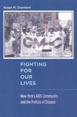 Fighting for Our Lives: New York's AIDS Community and the Politics of Disease