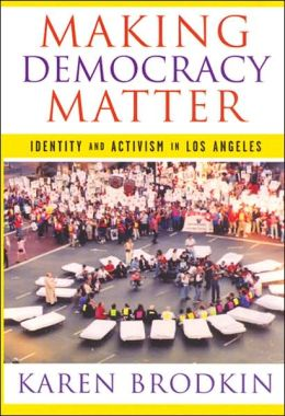 Making Democracy Matter: Identity and Activism in Los Angeles