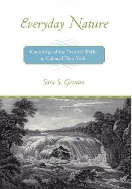Everyday Nature: Knowledge of the Natural World in Colonial New York