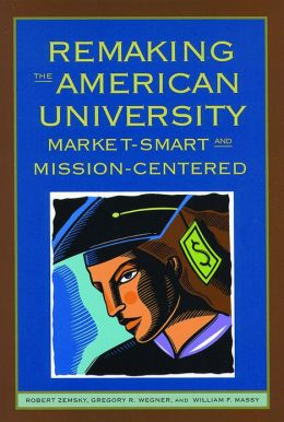 Remaking the American University: Market-Smart and Mission-Centered