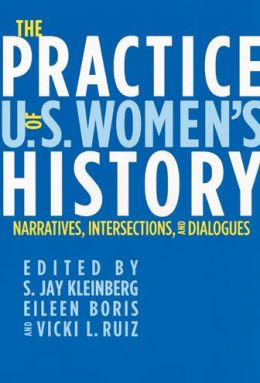 The Practice of U. S. Women's History: Narratives, Intersections, and Dialogues