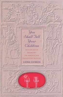 You Shall Tell Your Children: Holocaust Memory in American Passover Ritual