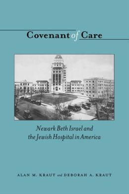 Covenant of Care: Newark Beth Israel and the Jewish Hospital in America