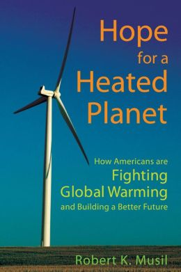 Hope for a Heated Planet: How Americans Are Fighting Global Warming and Building a Better Future