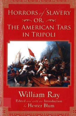 Horrors of Slavery: Or, The American Tars in Tripoli
