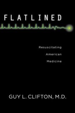 Flatlined: Resuscitating American Medicine