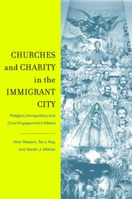 Churches and Charity in the Immigrant City: Religion, Immigration, and Civic Engagement in Miami