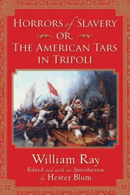Horrors of Slavery: Or, The American Tars in Tripoli