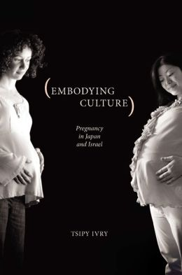 Embodying Culture: Pregnancy in Japan and Israel