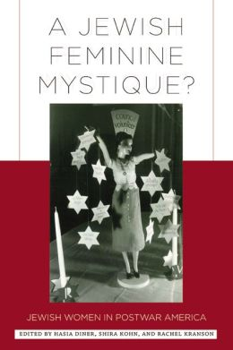 A Jewish Feminine Mystique?: Jewish Women in Postwar America