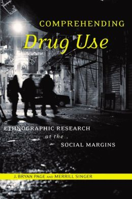Comprehending Drug Use: Ethnographic Research at the Social Margins