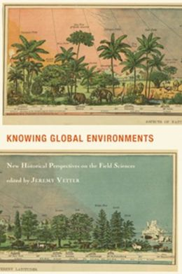 Knowing Global Environments: New Historical Perspectives on the Field Sciences