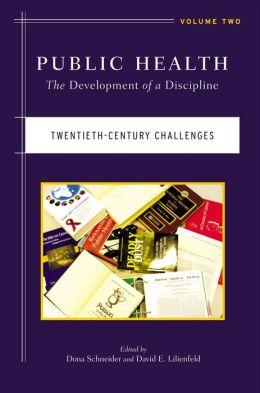 Public Health: The Development of a Discipline, Volume 2, Twentieth-Century Challenges