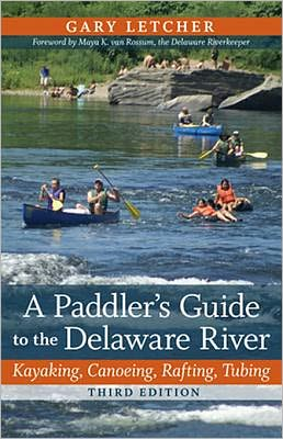 A Paddler's Guide to the Delaware River: Kayaking, Canoeing, Rafting, Tubing