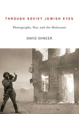 Through Soviet Jewish Eyes: Photography, War, and the Holocaust