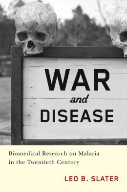 War and Disease: Biomedical Research on Malaria in the Twentieth Century
