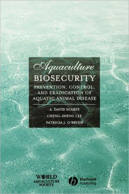 Aquaculture Biosecurity: Prevention, Control, and Eradication of Aquatic Animal Disease